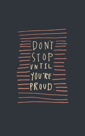 Don't Stop Until You're Proud HD Mobile Wallpaper