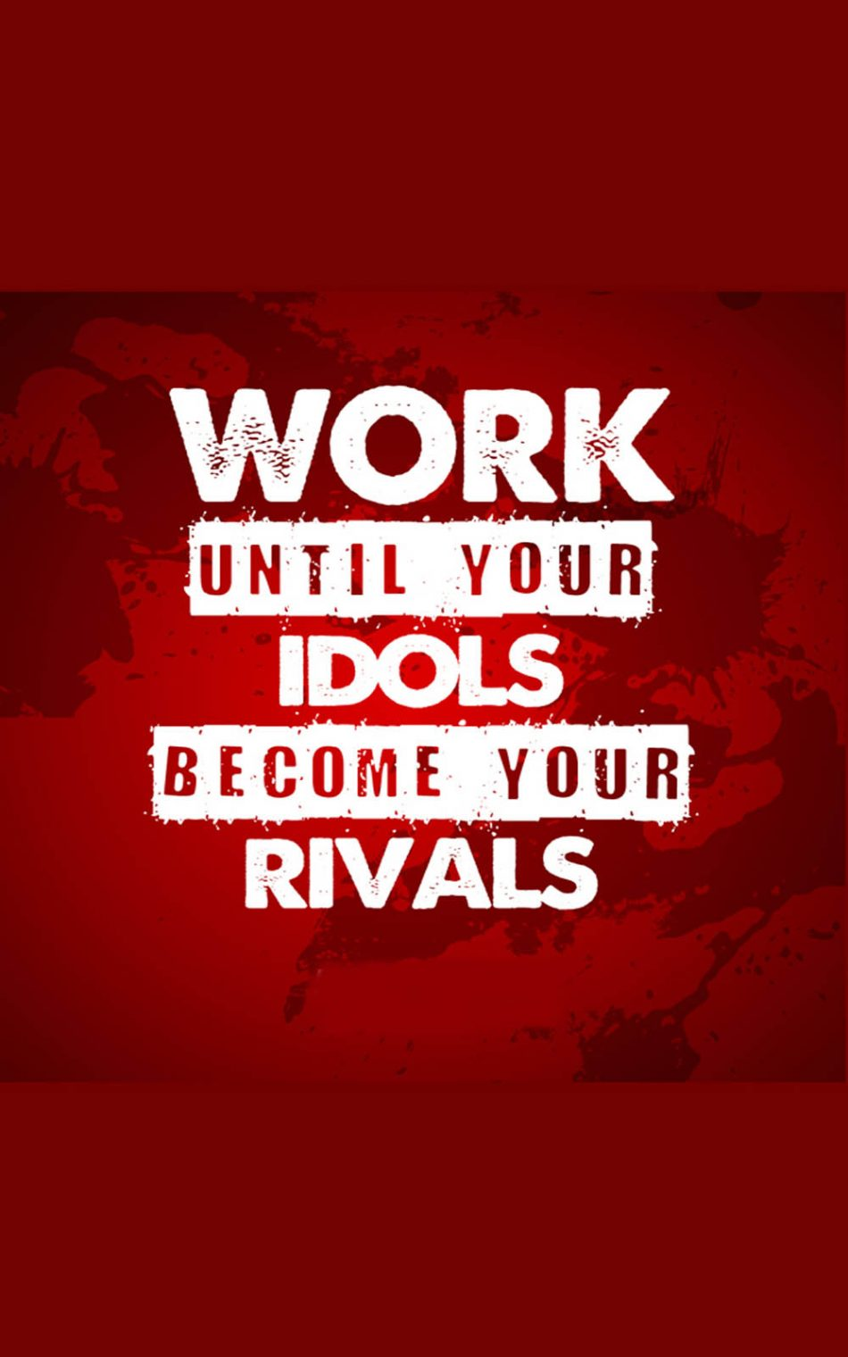 Work Until Your Idols Become Your Rivals HD Mobile Wallpaper